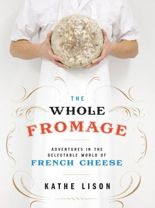 The Whole Fromage - Kathe Lison - My French Life™
