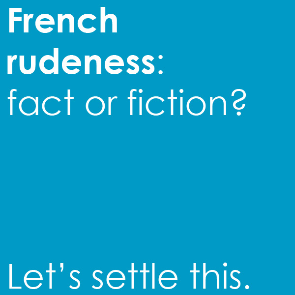 © My French Life™ - Are the French rude? - French rudeness - myth cliché stereotype -