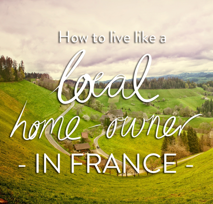 How to live like a local home owner in France - MyFrenchLife.org - Nomador