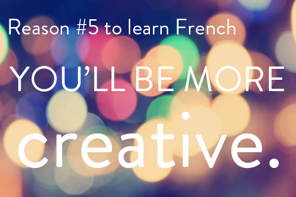 MyFrenchLife™ - benefits to learning French - #5 creative
