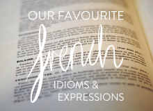 Favourite french idioms - language - MyFrenchLife