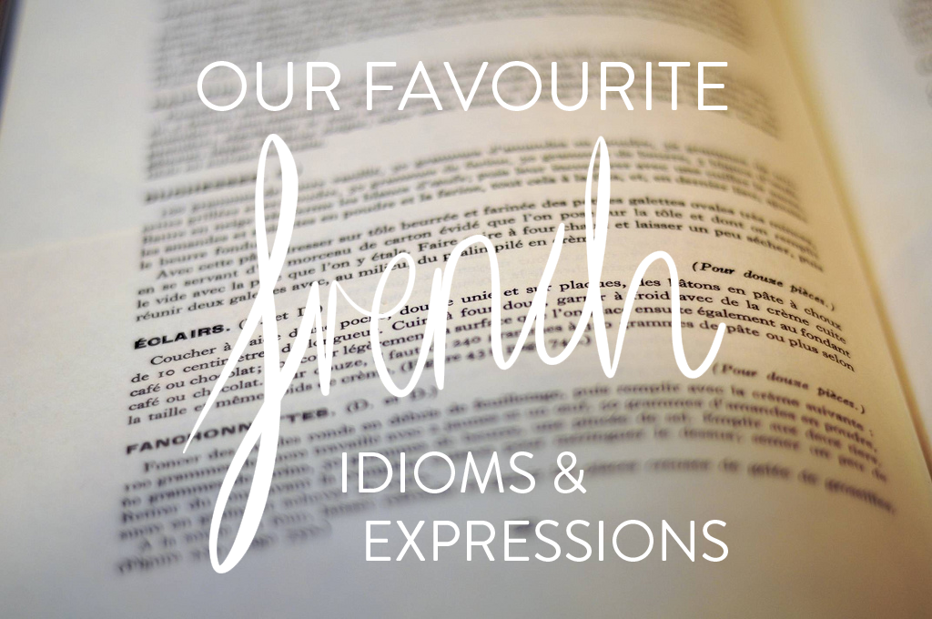 Our 10 favourite French idioms and expressions