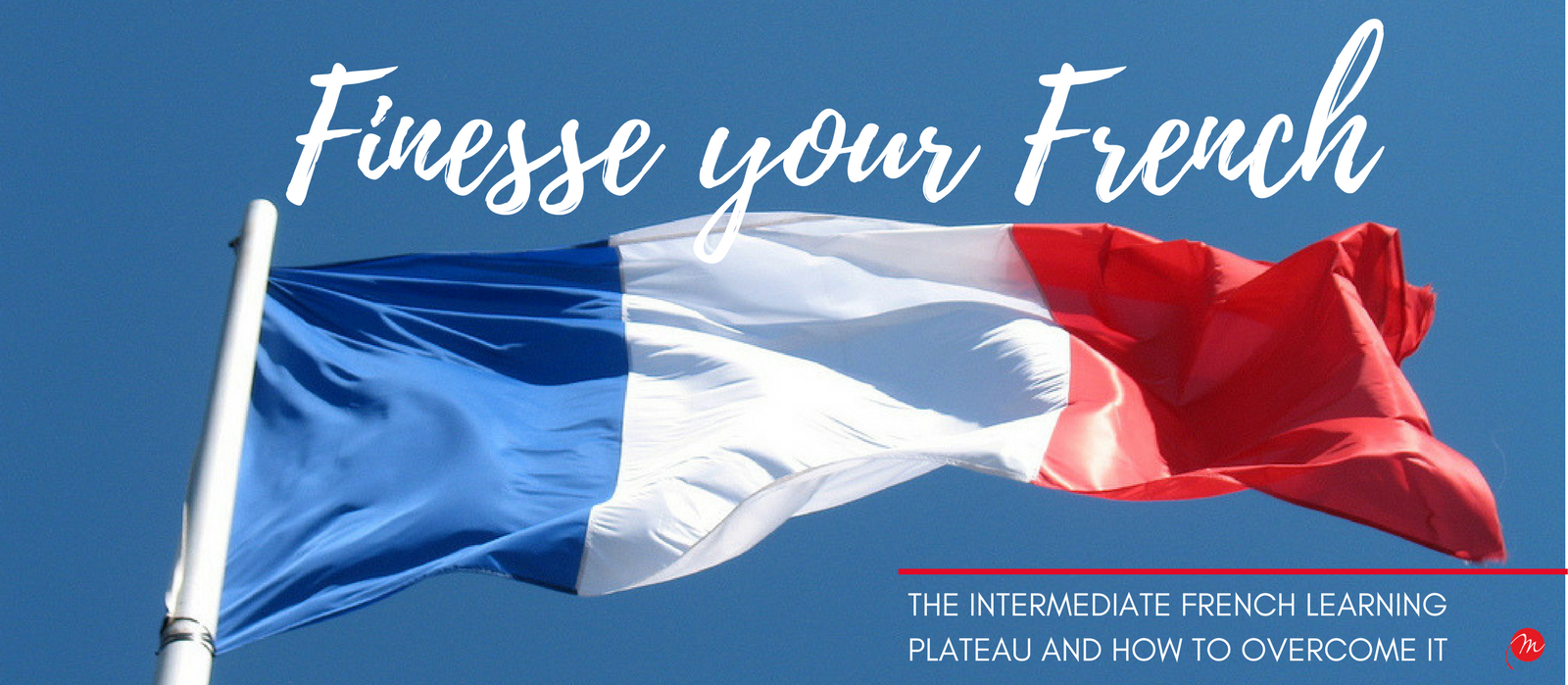 MyFrenchLife™ – MyFrenchLife.org - French learning plateau - finesse your French - intermediate learning plateau - learn French - language plateau - Flag