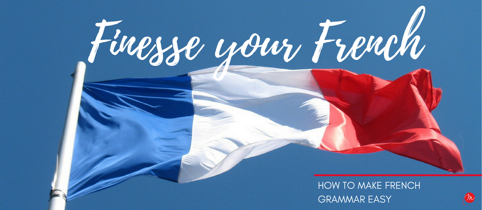 MyFrenchLife™ – MyFrenchLife.org - French grammar easy - How to make French grammar easy - finesse your French - Learn French - French language learning - Flag
