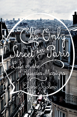 MyFrenchLife™ – five – Paris books – The Only Street in Paris – Elaine – Sciolino