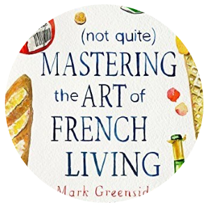 MyFrenchLife™ – MyFrenchLife.org – Francophile book review - (not quite) Mastering the Art of French Living - Mark Greenside