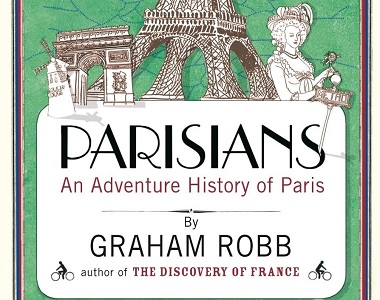 MyFrenchLife™ – MyFrenchLife.org – MyFrenchLife™ - Parisians - An adventure history of Paris - Graham Robb - Book review