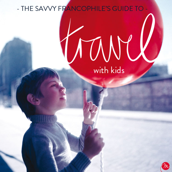 Welcome to the savvy Francophile's guide to travel with kids